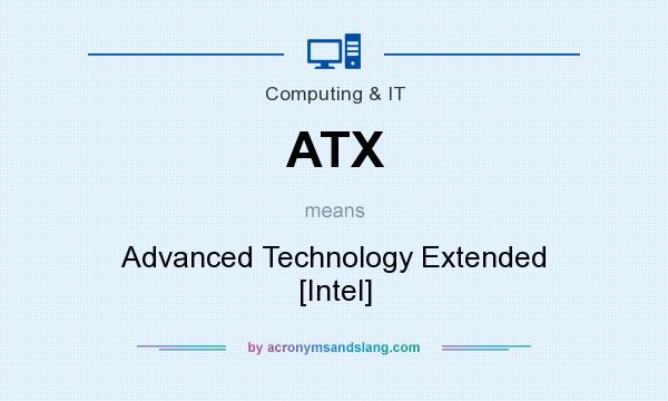 What does ATX mean? It stands for Advanced Technology Extended [Intel]