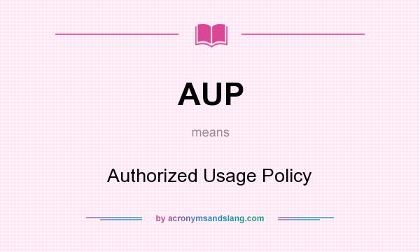 What does AUP mean? It stands for Authorized Usage Policy