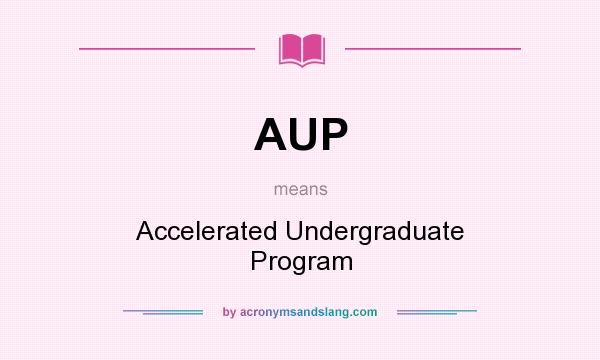 What does AUP mean? It stands for Accelerated Undergraduate Program