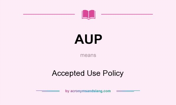 What does AUP mean? It stands for Accepted Use Policy