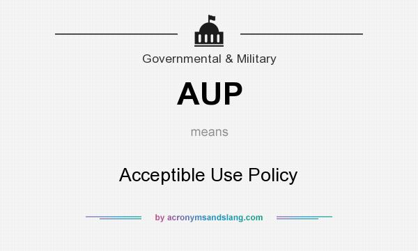 What does AUP mean? It stands for Acceptible Use Policy