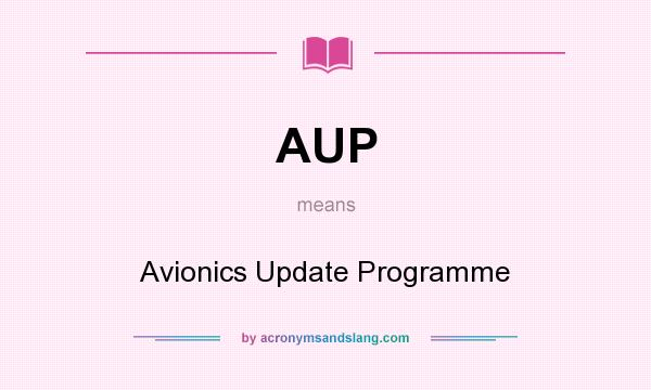 What does AUP mean? It stands for Avionics Update Programme