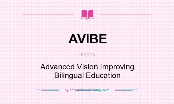 What does AVIBE mean? It stands for Advanced Vision Improving Bilingual Education