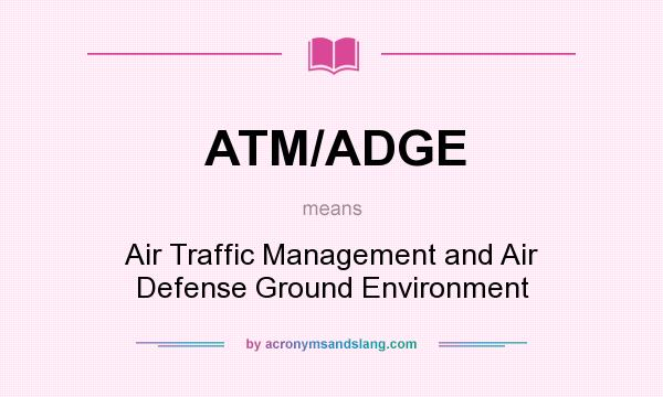 What does ATM/ADGE mean? It stands for Air Traffic Management and Air Defense Ground Environment
