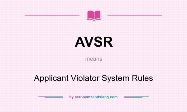 What does AVSR mean? It stands for Applicant Violator System Rules