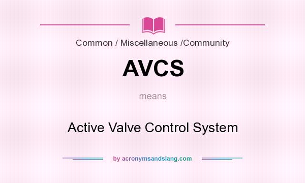 What does AVCS mean? It stands for Active Valve Control System