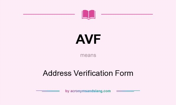 What does AVF mean? It stands for Address Verification Form