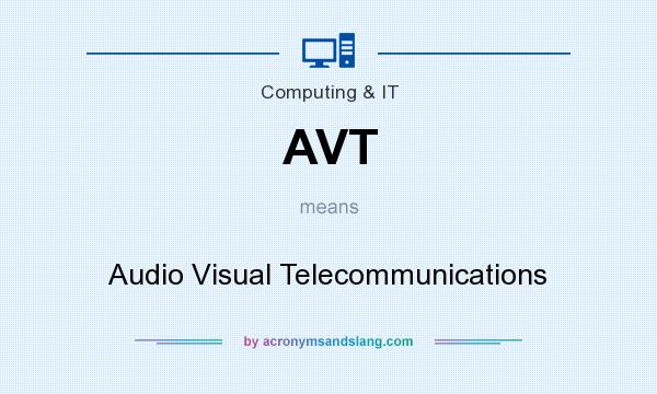 What does AVT mean? It stands for Audio Visual Telecommunications