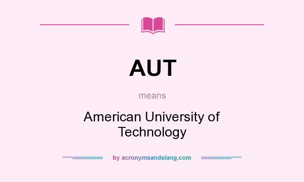 What does AUT mean? It stands for American University of Technology