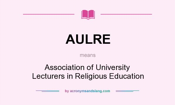 What does AULRE mean? It stands for Association of University Lecturers in Religious Education
