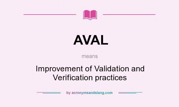 What does AVAL mean? It stands for Improvement of Validation and Verification practices