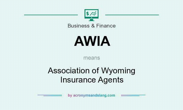What does AWIA mean? It stands for Association of Wyoming Insurance Agents