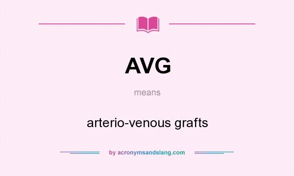 What does AVG mean? It stands for arterio-venous grafts