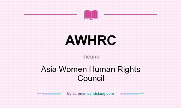 What does AWHRC mean? It stands for Asia Women Human Rights Council