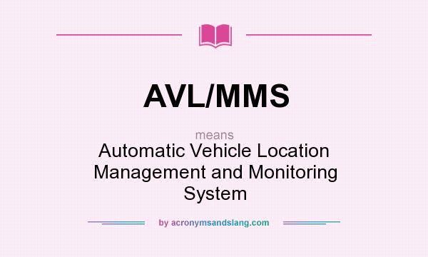 What does AVL/MMS mean? - Definition of AVL/MMS - AVL/MMS stands ...