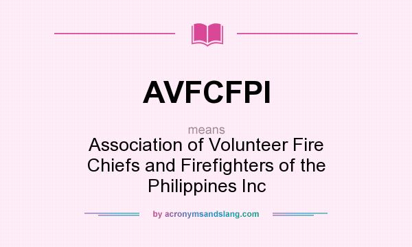 What does AVFCFPI mean? It stands for Association of Volunteer Fire Chiefs and Firefighters of the Philippines Inc