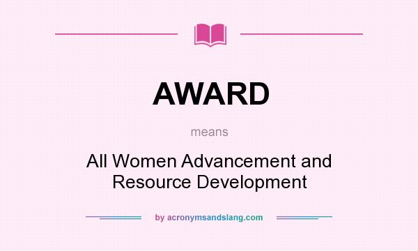 What does AWARD mean? It stands for All Women Advancement and Resource Development