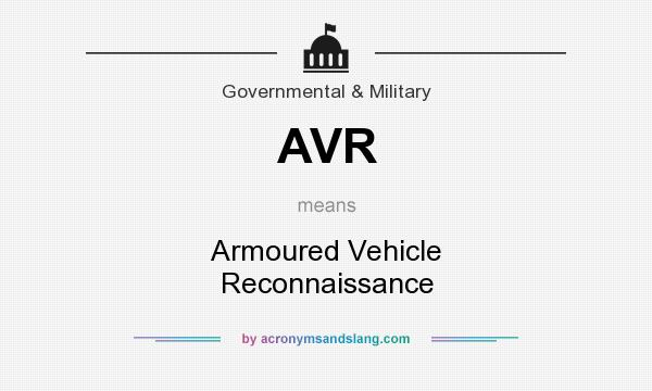 What does AVR mean? It stands for Armoured Vehicle Reconnaissance