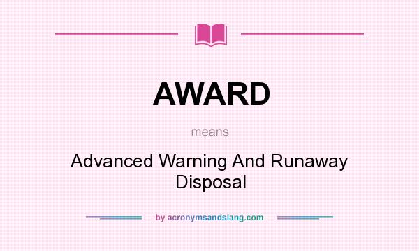 What does AWARD mean? It stands for Advanced Warning And Runaway Disposal
