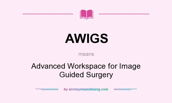 What does AWIGS mean? It stands for Advanced Workspace for Image Guided Surgery
