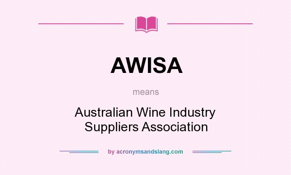 What does AWISA mean? It stands for Australian Wine Industry Suppliers Association