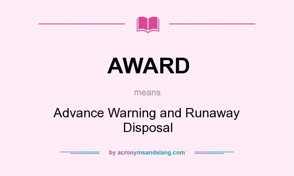 What does AWARD mean? It stands for Advance Warning and Runaway Disposal