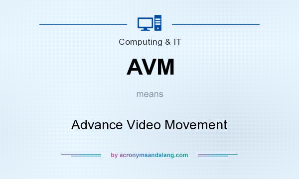 What does AVM mean? It stands for Advance Video Movement