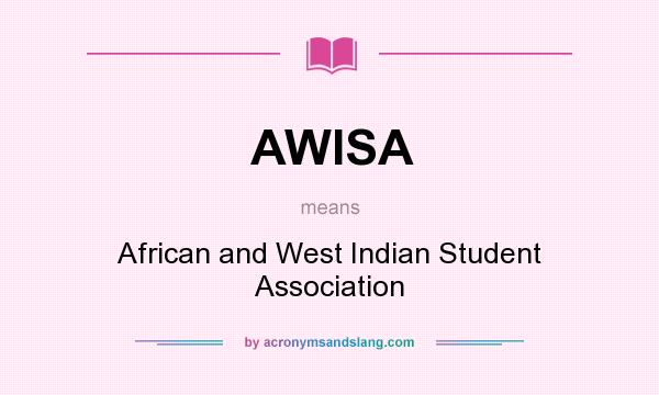 What does AWISA mean? It stands for African and West Indian Student Association