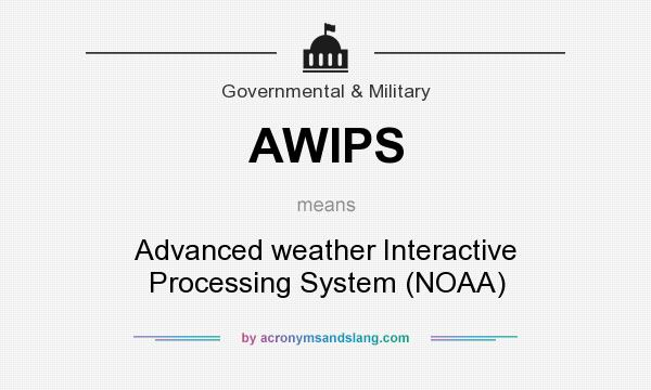 What does AWIPS mean? It stands for Advanced weather Interactive Processing System (NOAA)