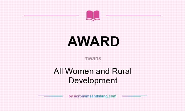What does AWARD mean? It stands for All Women and Rural Development