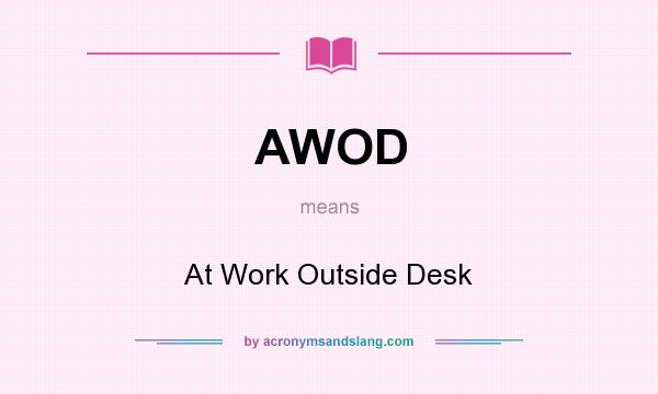 What does AWOD mean? It stands for At Work Outside Desk