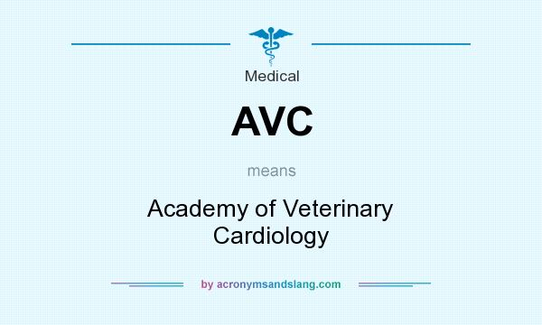 What does AVC mean? It stands for Academy of Veterinary Cardiology