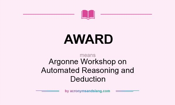 What does AWARD mean? It stands for Argonne Workshop on Automated Reasoning and Deduction