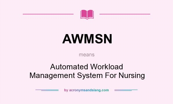 What does AWMSN mean? It stands for Automated Workload Management System For Nursing