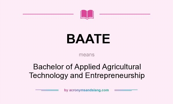 What does BAATE mean? It stands for Bachelor of Applied Agricultural Technology and Entrepreneurship