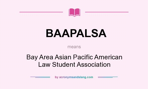 What does BAAPALSA mean? It stands for Bay Area Asian Pacific American Law Student Association