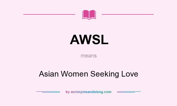 What does AWSL mean? It stands for Asian Women Seeking Love