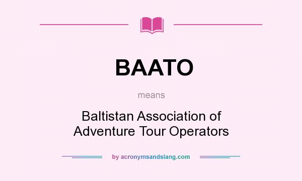What does BAATO mean? It stands for Baltistan Association of Adventure Tour Operators