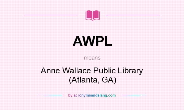 What does AWPL mean? It stands for Anne Wallace Public Library (Atlanta, GA)