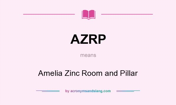 What does AZRP mean? It stands for Amelia Zinc Room and Pillar
