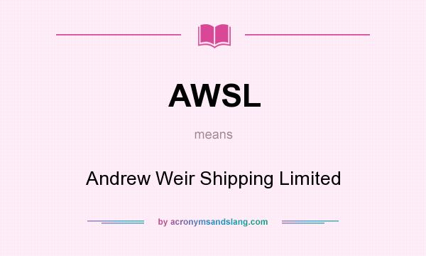 What does AWSL mean? It stands for Andrew Weir Shipping Limited