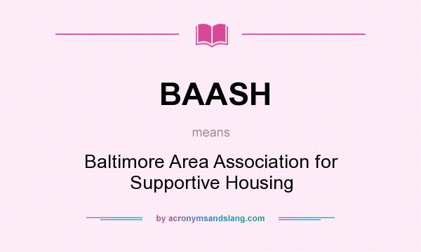What does BAASH mean? It stands for Baltimore Area Association for Supportive Housing