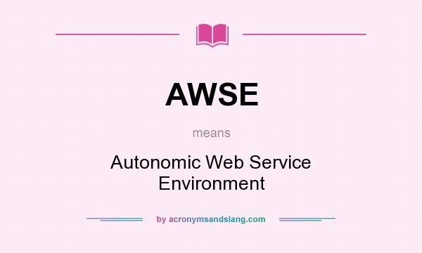 What does AWSE mean? It stands for Autonomic Web Service Environment