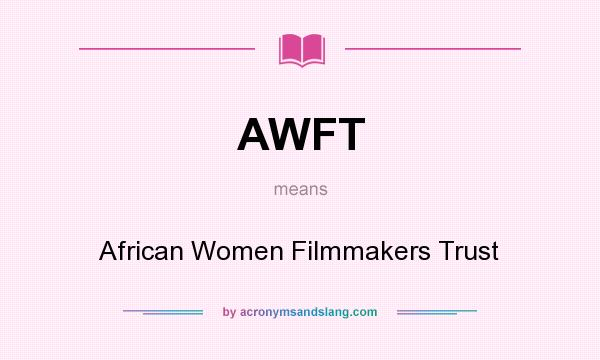 What does AWFT mean? It stands for African Women Filmmakers Trust