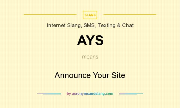What does AYS mean? It stands for Announce Your Site