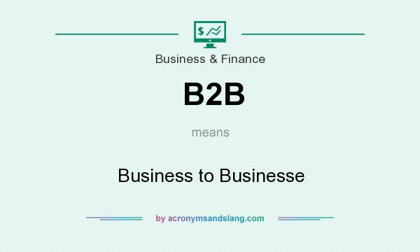 What does B2B mean? It stands for Business to Businesse