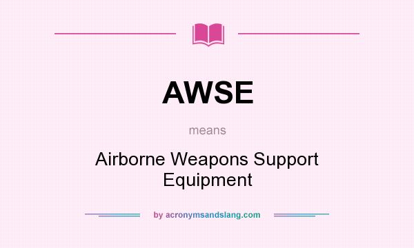 What does AWSE mean? It stands for Airborne Weapons Support Equipment
