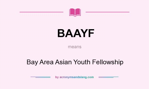 What does BAAYF mean? It stands for Bay Area Asian Youth Fellowship