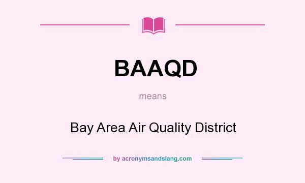 What does BAAQD mean? It stands for Bay Area Air Quality District