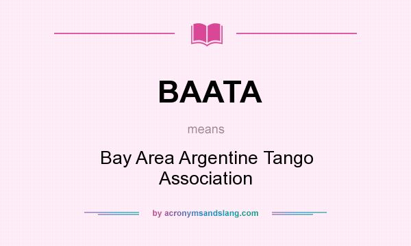 What does BAATA mean? It stands for Bay Area Argentine Tango Association